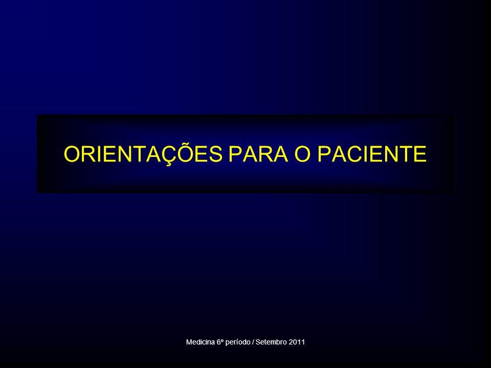 ORIENTAÇÕES PARA O PACIENTE Medicina 6º período / Setembro 2011