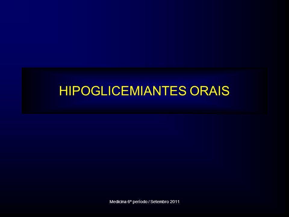 HIPOGLICEMIANTES ORAIS Medicina 6º período / Setembro 2011