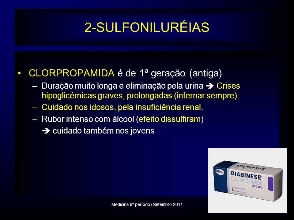 2-SULFONILURÉIAS CLORPROPAMIDA é de 1ª geração (antiga) –Duração muito longa e eliminação pela urina Crises hipoglicémicas graves, prolongadas (internar sempre).