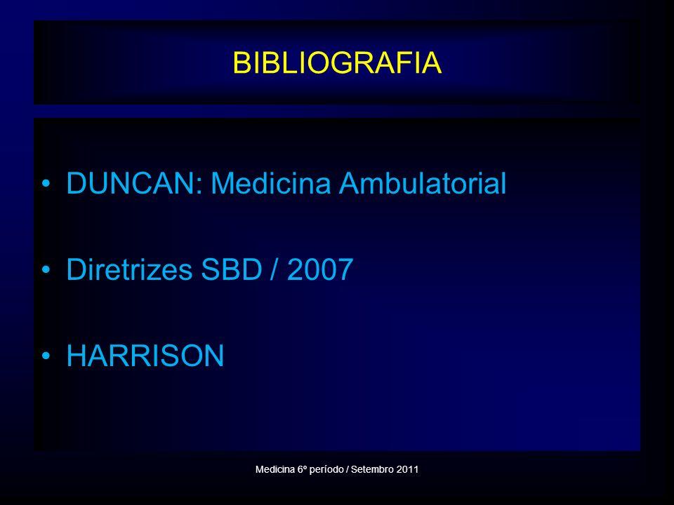 BIBLIOGRAFIA DUNCAN: Medicina Ambulatorial Diretrizes SBD / 2007 HARRISON Medicina 6º período / Setembro 2011