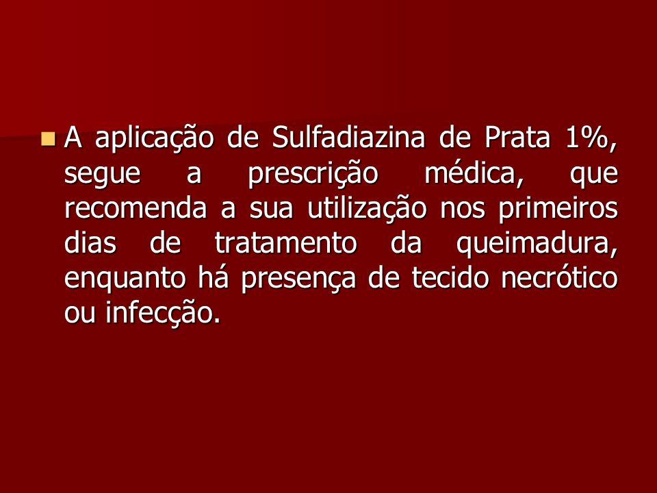 A aplicação de Sulfadiazina de Prata 1%, segue a prescrição médica, que recomenda a sua utilização nos primeiros dias de tratamento da queimadura, enq