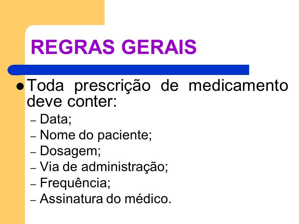 REGRAS GERAIS Toda prescrição de medicamento deve conter: – Data; – Nome do paciente; – Dosagem; – Via de administração; – Frequência; – Assinatura do