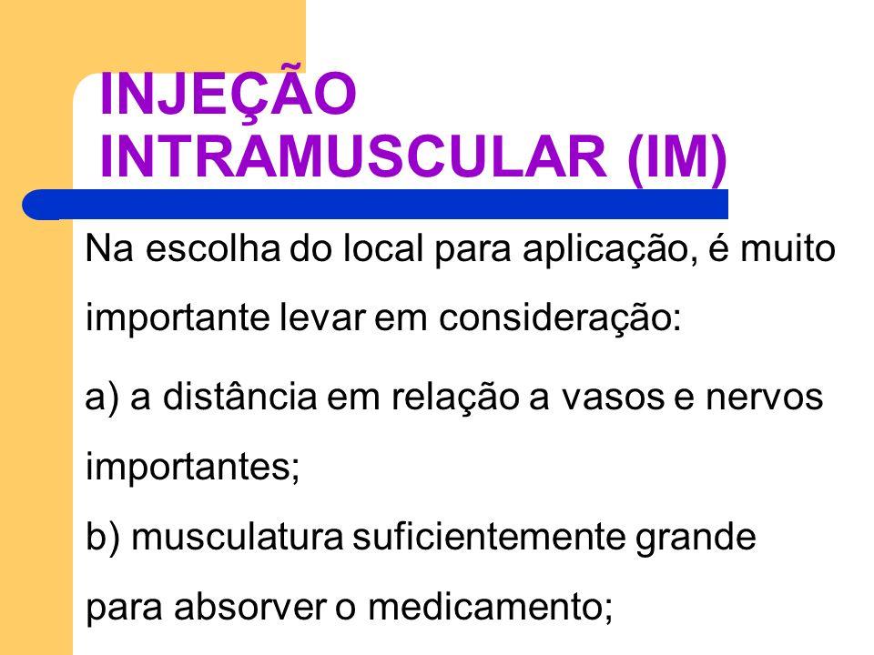 INJEÇÃO INTRAMUSCULAR (IM) Na escolha do local para aplicação, é muito importante levar em consideração: a) a distância em relação a vasos e nervos im