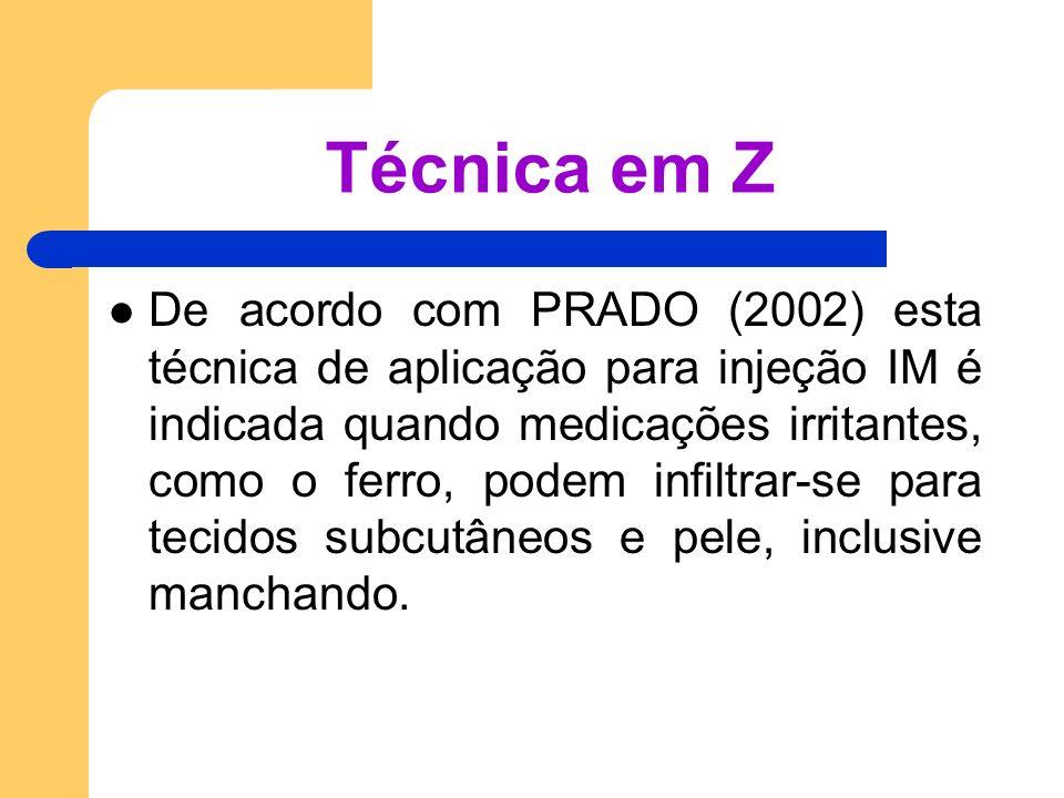 Técnica em Z De acordo com PRADO (2002) esta técnica de aplicação para injeção IM é indicada quando medicações irritantes, como o ferro, podem infiltr