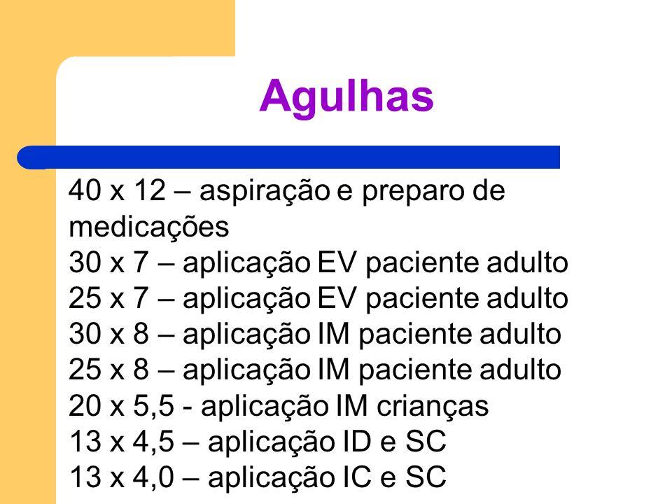 Agulhas 40 x 12 – aspiração e preparo de medicações 30 x 7 – aplicação EV paciente adulto 25 x 7 – aplicação EV paciente adulto 30 x 8 – aplicação IM