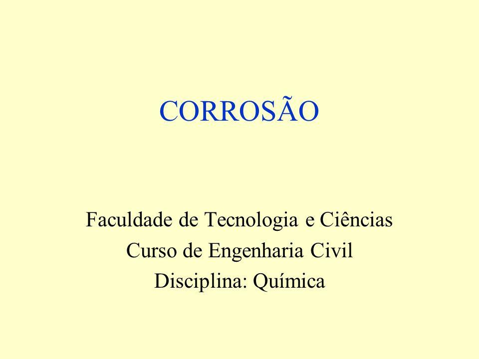 CORROSÃO Faculdade de Tecnologia e Ciências Curso de Engenharia Civil Disciplina: Química