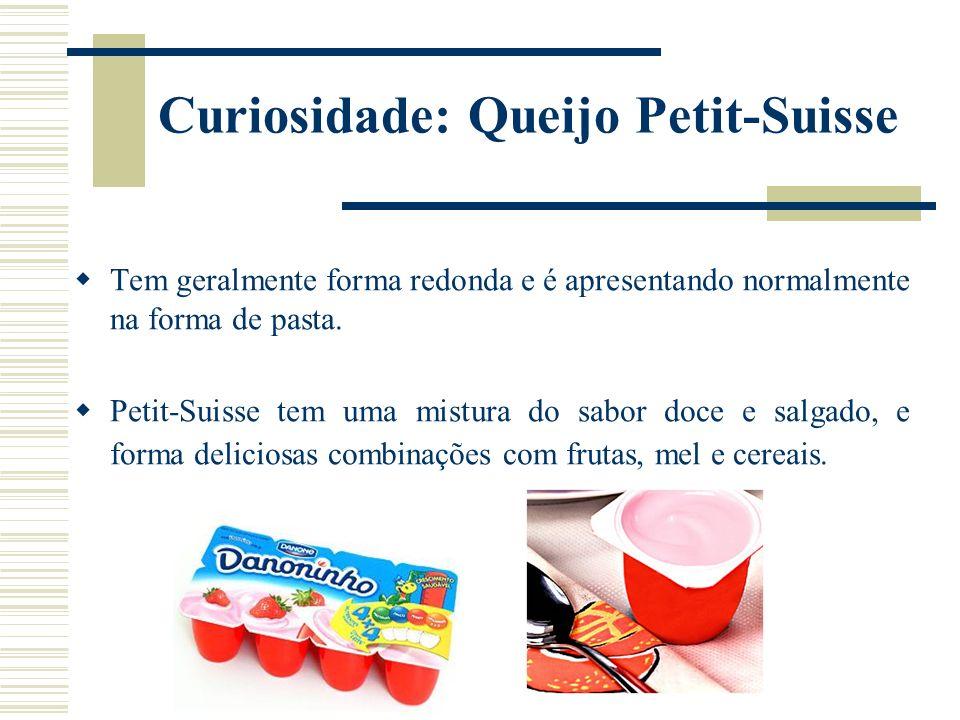 Curiosidade: Queijo Petit-Suisse Tem geralmente forma redonda e é apresentando normalmente na forma de pasta. Petit-Suisse tem uma mistura do sabor do