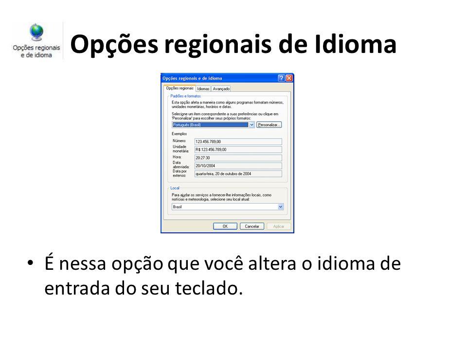Opções regionais de Idioma É nessa opção que você altera o idioma de entrada do seu teclado.