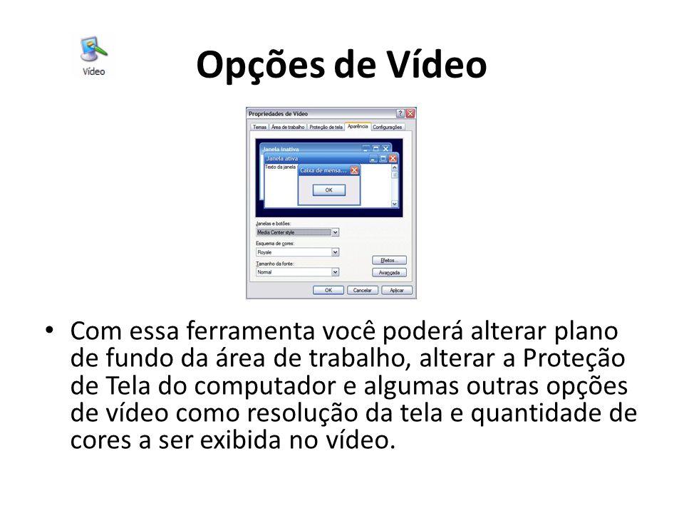 Opções de Vídeo Com essa ferramenta você poderá alterar plano de fundo da área de trabalho, alterar a Proteção de Tela do computador e algumas outras