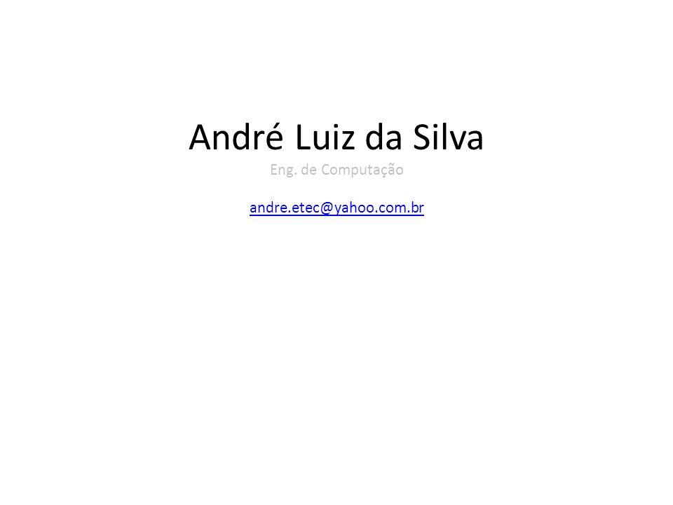 André Luiz da Silva Eng. de Computação andre.etec@yahoo.com.br