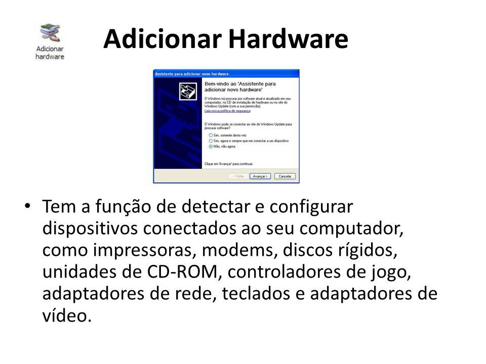Adicionar Hardware Tem a função de detectar e configurar dispositivos conectados ao seu computador, como impressoras, modems, discos rígidos, unidades