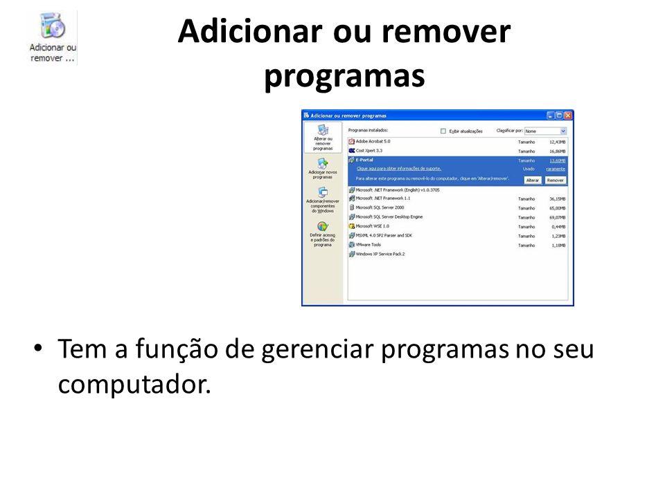 Adicionar ou remover programas Tem a função de gerenciar programas no seu computador.