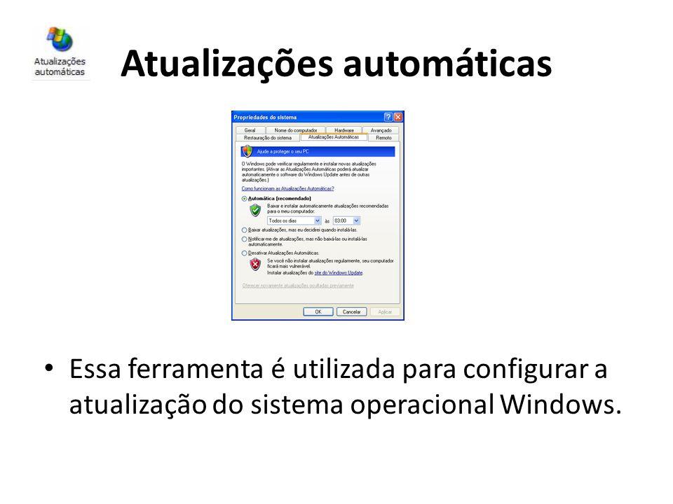 Atualizações automáticas Essa ferramenta é utilizada para configurar a atualização do sistema operacional Windows.