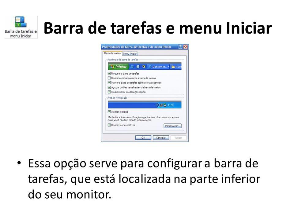 Barra de tarefas e menu Iniciar Essa opção serve para configurar a barra de tarefas, que está localizada na parte inferior do seu monitor.