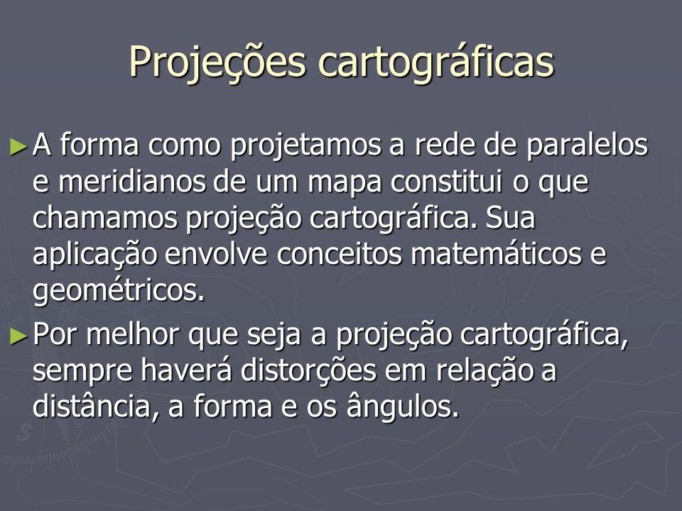 Projeções cartográficas A forma como projetamos a rede de paralelos e meridianos de um mapa constitui o que chamamos projeção cartográfica.