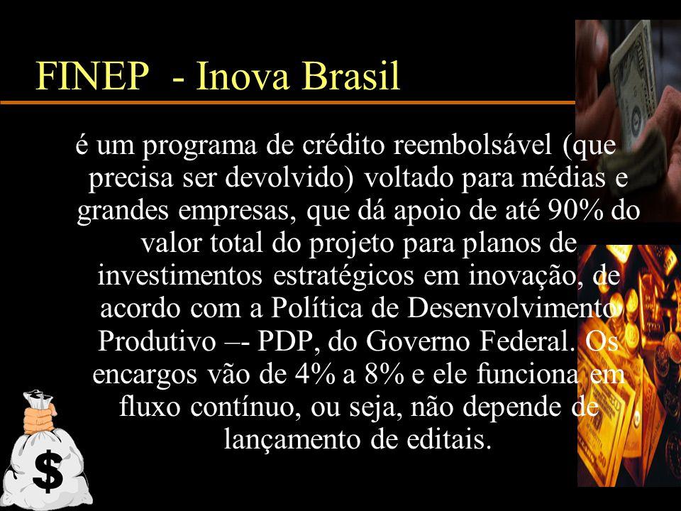 FINEP - Inova Brasil é um programa de crédito reembolsável (que precisa ser devolvido) voltado para médias e grandes empresas, que dá apoio de até 90%