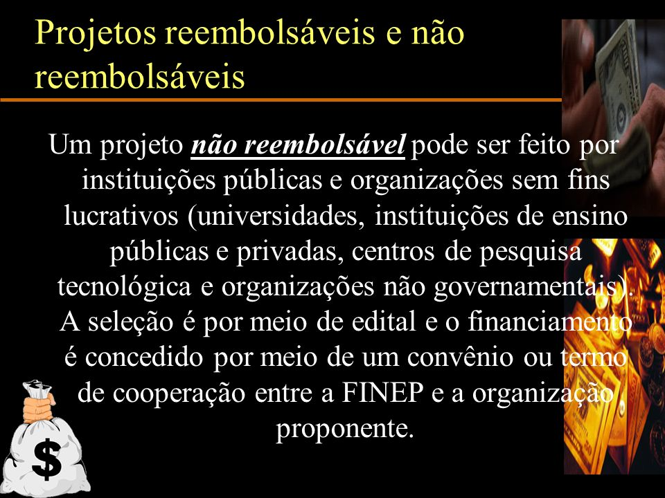 Projetos reembolsáveis e não reembolsáveis Um projeto não reembolsável pode ser feito por instituições públicas e organizações sem fins lucrativos (un