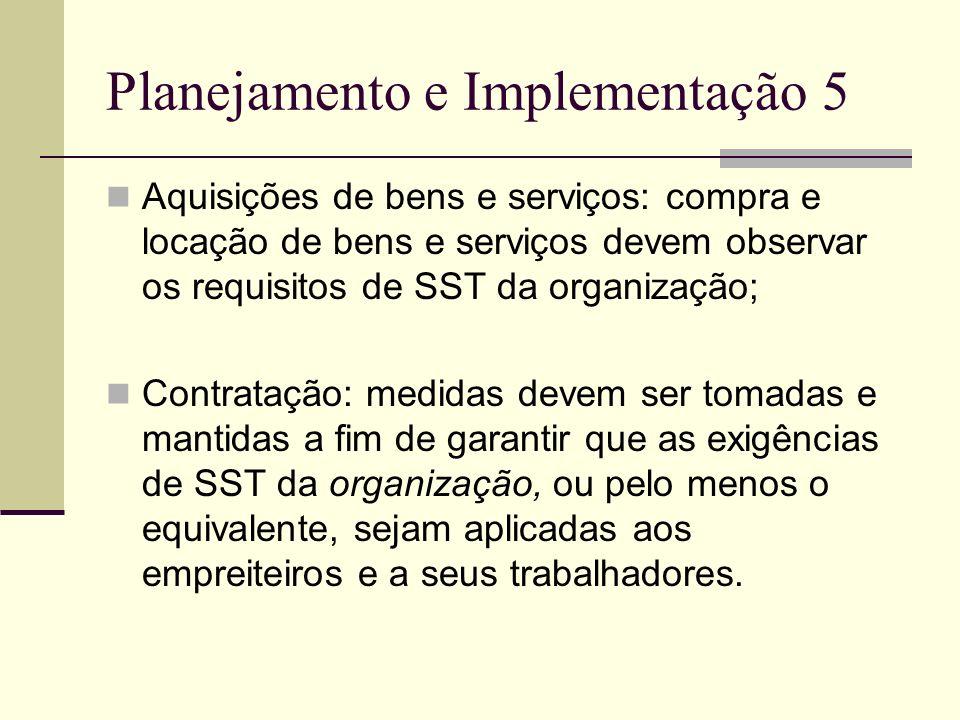 Planejamento e Implementação 5 Aquisições de bens e serviços: compra e locação de bens e serviços devem observar os requisitos de SST da organização;