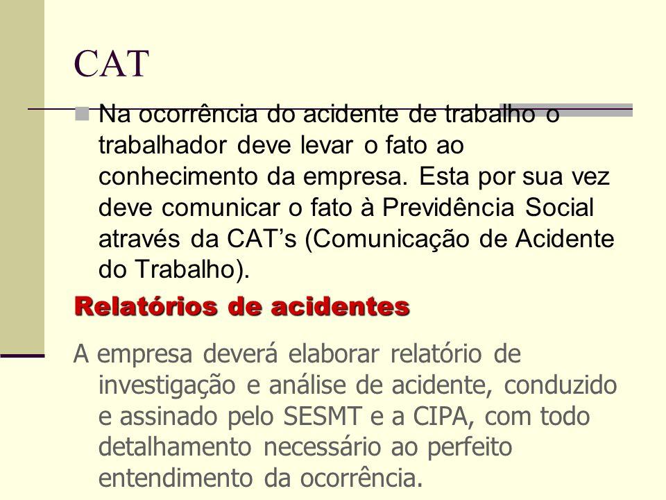 CAT Na ocorrência do acidente de trabalho o trabalhador deve levar o fato ao conhecimento da empresa. Esta por sua vez deve comunicar o fato à Previdê