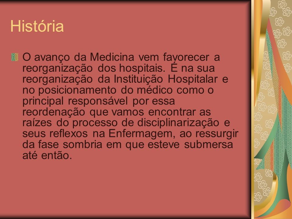 História O avanço da Medicina vem favorecer a reorganização dos hospitais. É na sua reorganização da Instituição Hospitalar e no posicionamento do méd
