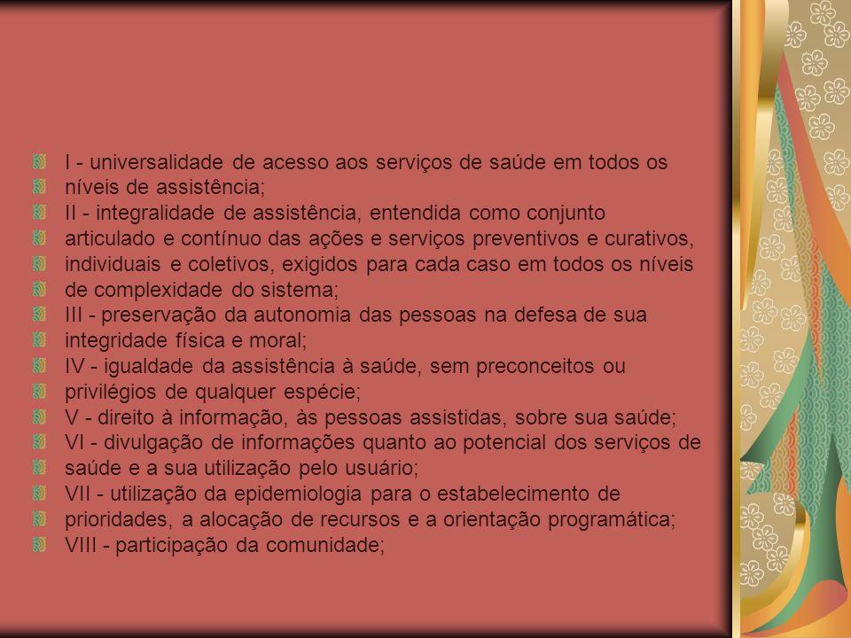 I - universalidade de acesso aos serviços de saúde em todos os níveis de assistência; II - integralidade de assistência, entendida como conjunto artic