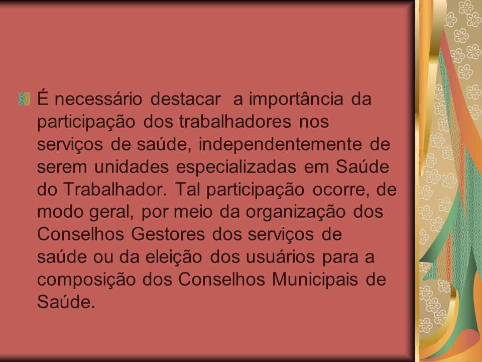 É necessário destacar a importância da participação dos trabalhadores nos serviços de saúde, independentemente de serem unidades especializadas em Saú