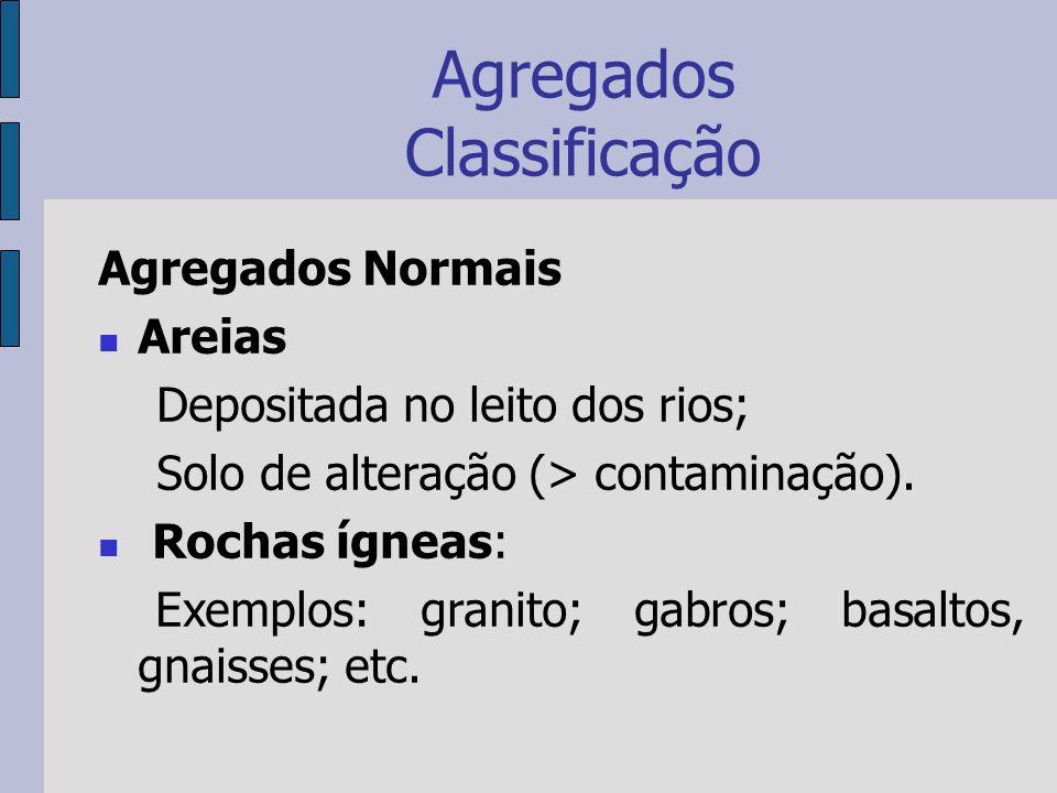 Agregados Classificação Agregados Normais Areias Depositada no leito dos rios; Solo de alteração (> contaminação).