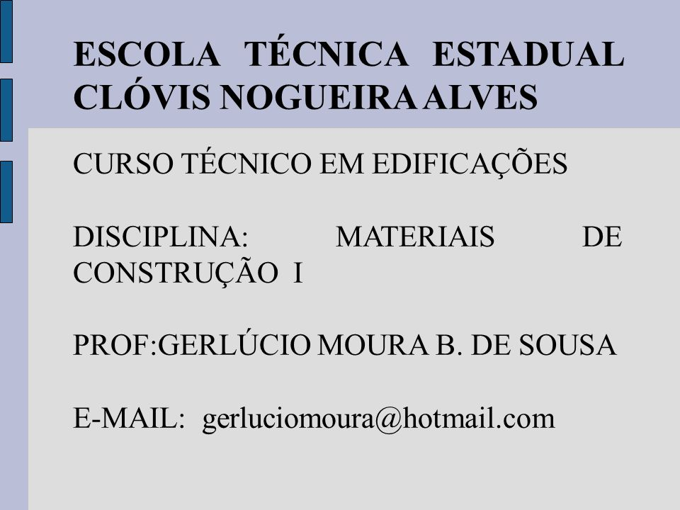 ESCOLA TÉCNICA ESTADUAL CLÓVIS NOGUEIRA ALVES CURSO TÉCNICO EM EDIFICAÇÕES DISCIPLINA: MATERIAIS DE CONSTRUÇÃO I PROF:GERLÚCIO MOURA B.