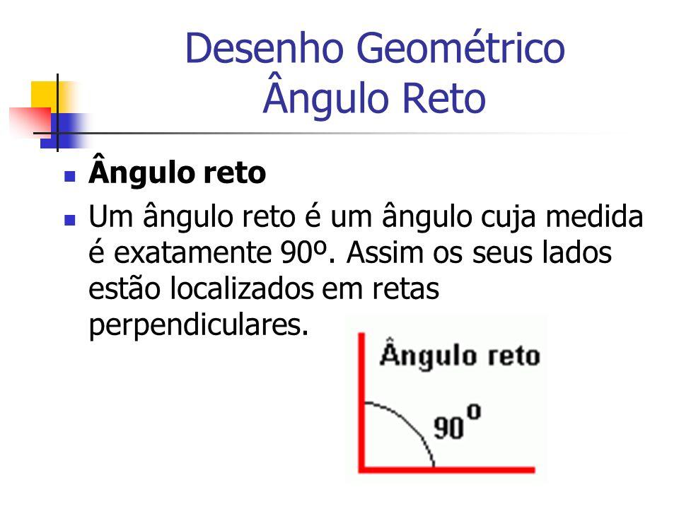 Desenho Geométrico Ângulo Reto Ângulo reto Um ângulo reto é um ângulo cuja medida é exatamente 90º. Assim os seus lados estão localizados em retas per