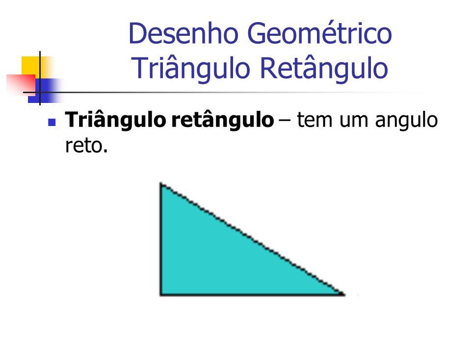Desenho Geométrico Triângulo Retângulo Triângulo retângulo – tem um angulo reto.