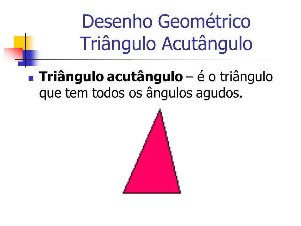 Desenho Geométrico Triângulo Acutângulo Triângulo acutângulo – é o triângulo que tem todos os ângulos agudos.