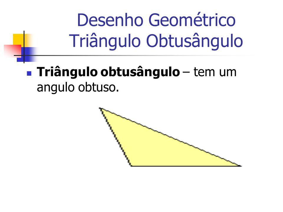 Desenho Geométrico Triângulo Obtusângulo Triângulo obtusângulo – tem um angulo obtuso.