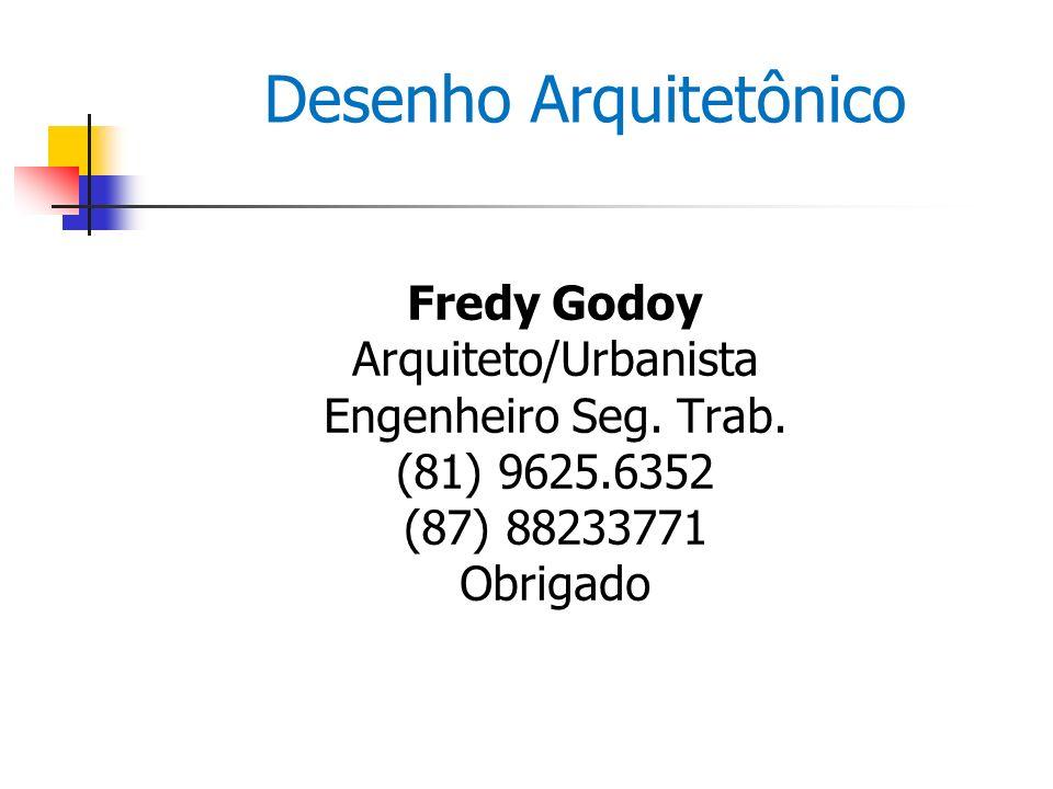 Desenho Arquitetônico Fredy Godoy Arquiteto/Urbanista Engenheiro Seg. Trab. (81) 9625.6352 (87) 88233771 Obrigado
