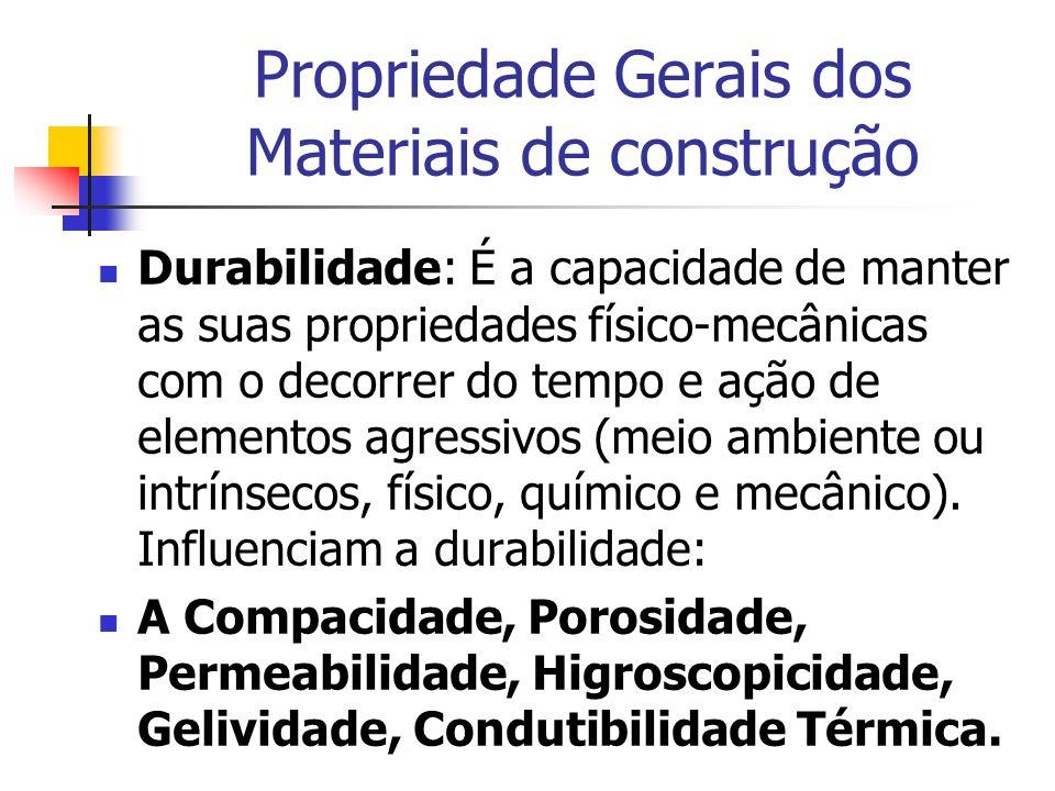 Propriedade Gerais dos Materiais de construção Durabilidade: É a capacidade de manter as suas propriedades físico-mecânicas com o decorrer do tempo e