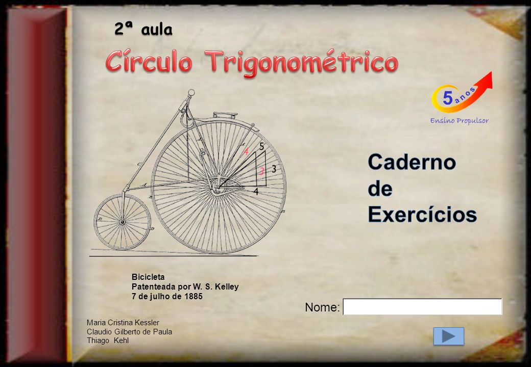 Bicicleta Patenteada por W. S. Kelley 7 de julho de 1885 Nome: Maria Cristina Kessler Claudio Gilberto de Paula Thiago Kehl 2ª aula