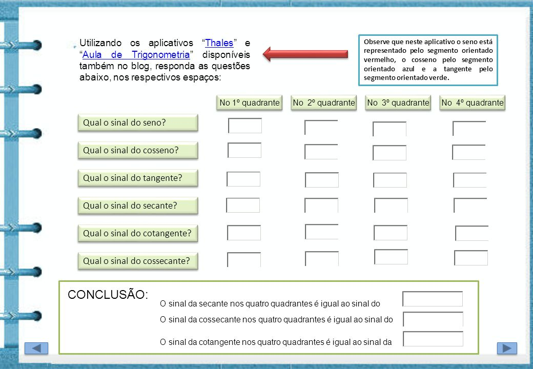 Utilizando os aplicativos Thales eAula de Trigonometria disponíveis também no blog, responda as questões abaixo, nos respectivos espaços:ThalesAula de