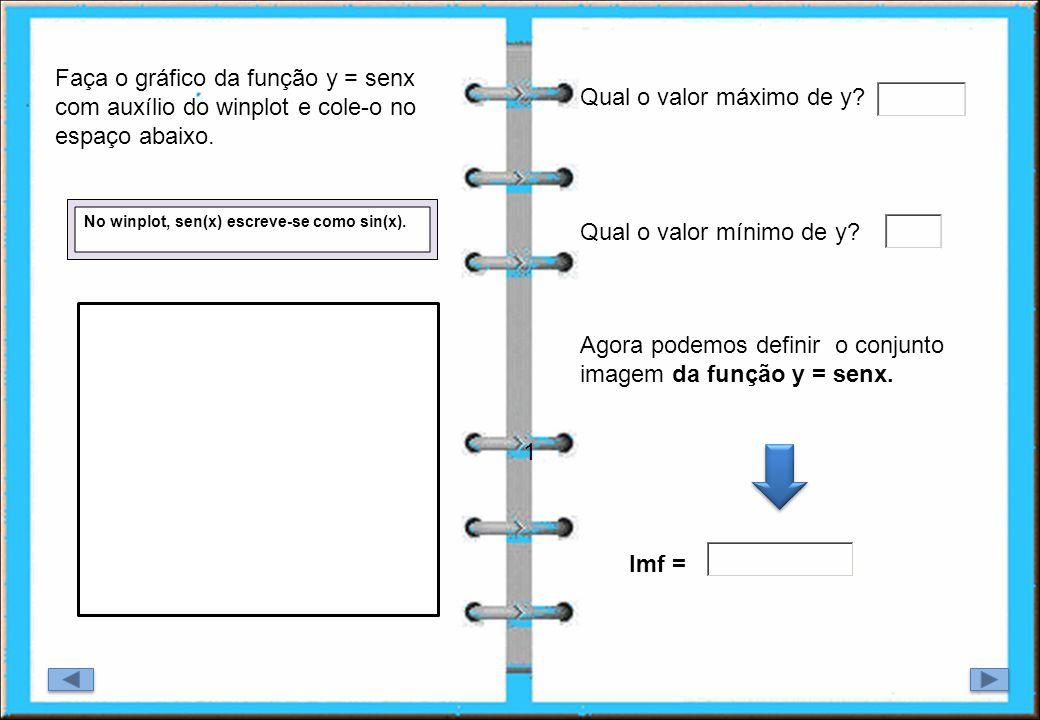 1 Faça o gráfico da função y = senx com auxílio do winplot e cole-o no espaço abaixo. No winplot, sen(x) escreve-se como sin(x). Qual o valor máximo d