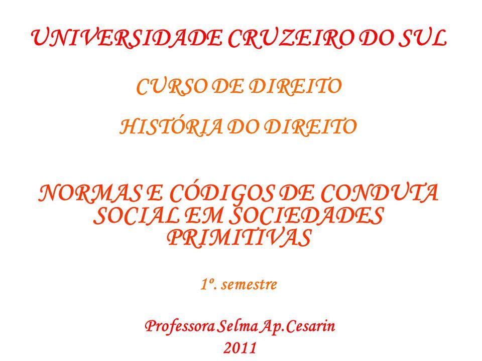 UNIVERSIDADE CRUZEIRO DO SUL CURSO DE DIREITO HISTÓRIA DO DIREITO NORMAS E CÓDIGOS DE CONDUTA SOCIAL EM SOCIEDADES PRIMITIVAS 1º. semestre Professora