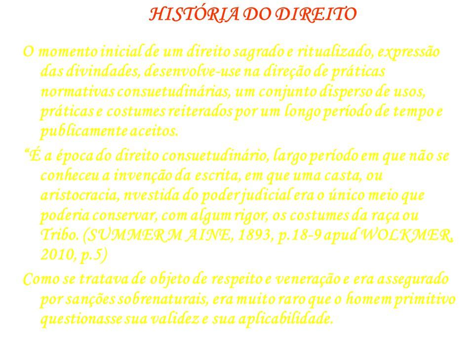 HISTÓRIA DO DIREITO O momento inicial de um direito sagrado e ritualizado, expressão das divindades, desenvolve-use na direção de práticas normativas