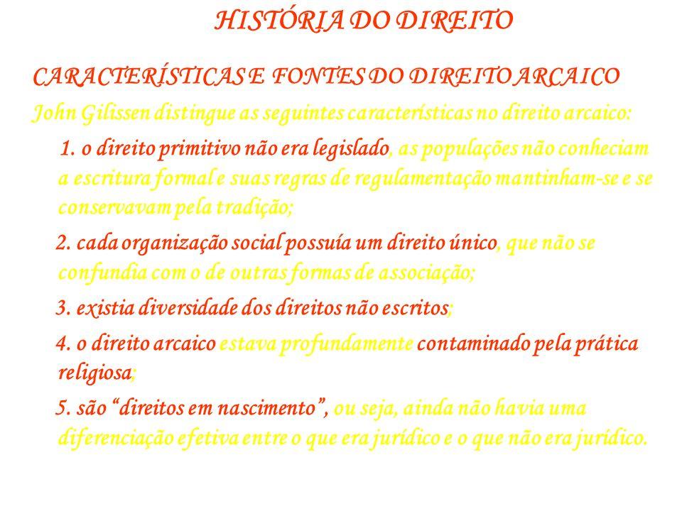 HISTÓRIA DO DIREITO CARACTERÍSTICAS E FONTES DO DIREITO ARCAICO John Gilissen distingue as seguintes características no direito arcaico: 1. o direito