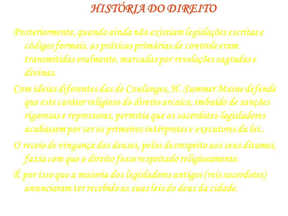 HISTÓRIA DO DIREITO Posteriormente, quando ainda não existiam legislações escritas e códigos formais, as práticas primárias de controle eram transmiti