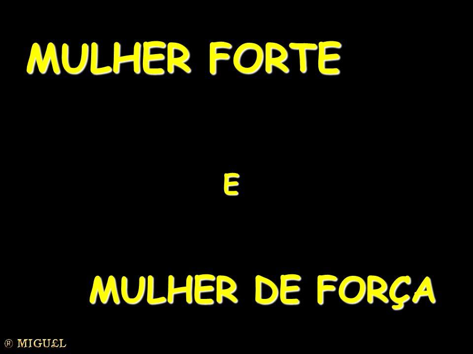 MULHER FORTE E MULHER DE FORÇA