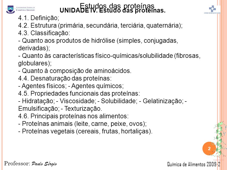 Professor: Paulo Sérgio Química de Alimentos 2009-2 Estudos das proteínas UNIDADE IV.