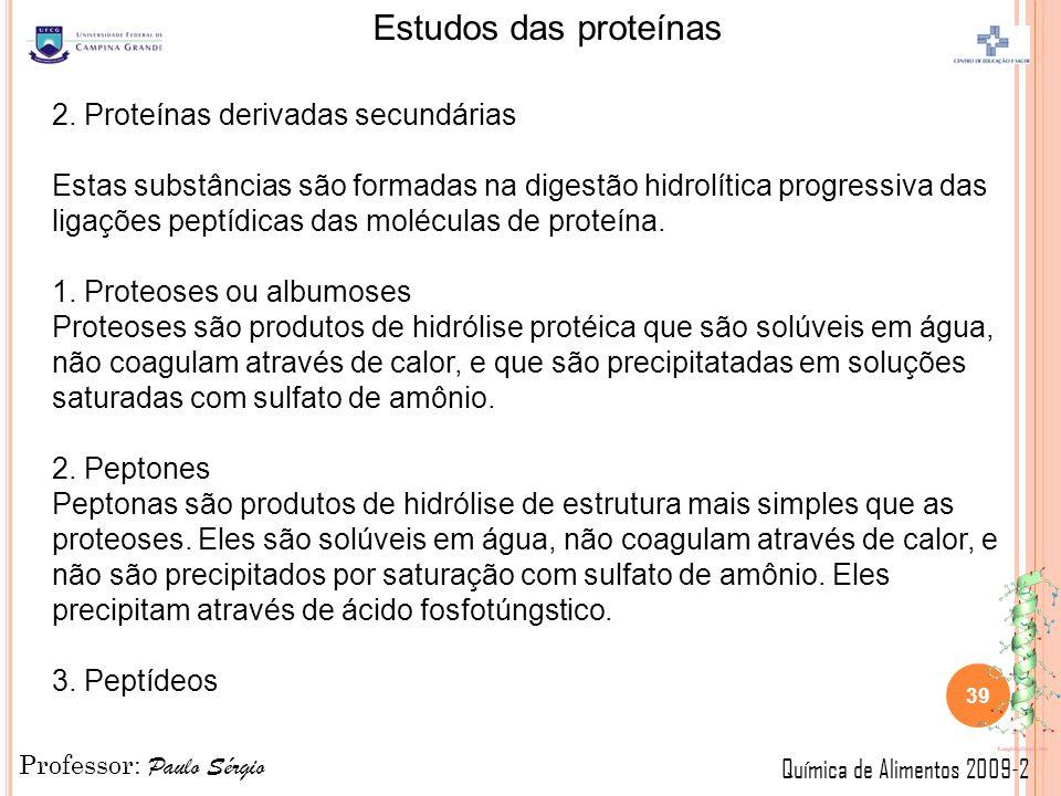 Professor: Paulo Sérgio Química de Alimentos 2009-2 Estudos das proteínas 39 2.
