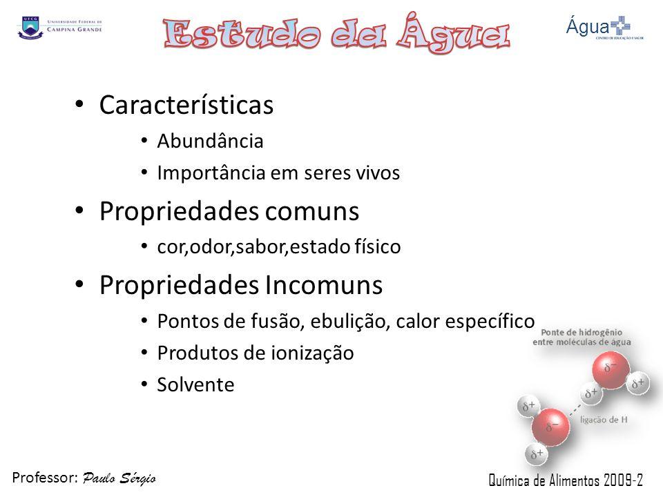 Professor: Paulo Sérgio Química de Alimentos 2009-2 Características Abundância Importância em seres vivos Propriedades comuns cor,odor,sabor,estado fí
