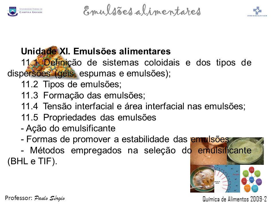 Professor: Paulo Sérgio Química de Alimentos 2009-2 Emulsões alimentares Emulsão é a mistura entre dois líquidos imiscíveis em que um deles (a fase dispersa) encontra-se na forma de finos glóbulos no seio do outro líquido (a fase contínua), formando uma mistura estável.