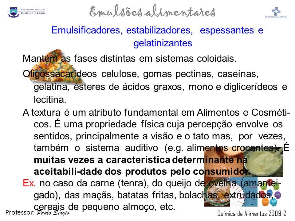 Professor: Paulo Sérgio Química de Alimentos 2009-2 Emulsões alimentares Emulsificadores, estabilizadores, espessantes e gelatinizantes Mantém as fase