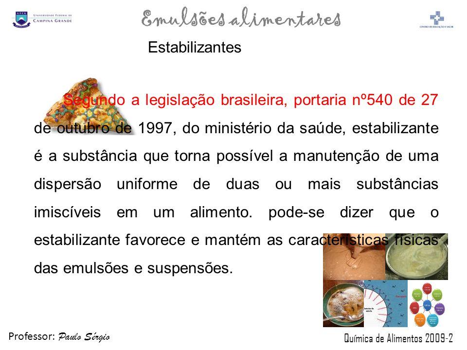 Professor: Paulo Sérgio Química de Alimentos 2009-2 Emulsões alimentares Estabilizantes Segundo a legislação brasileira, portaria nº540 de 27 de outub