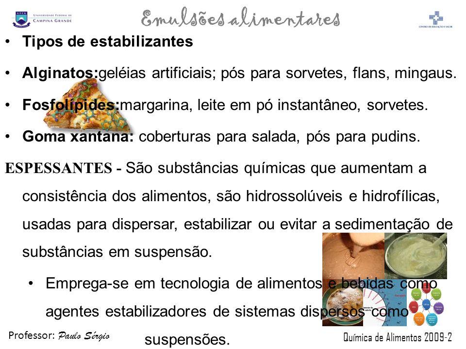 Professor: Paulo Sérgio Química de Alimentos 2009-2 Emulsões alimentares Tipos de estabilizantes Alginatos:geléias artificiais; pós para sorvetes, fla