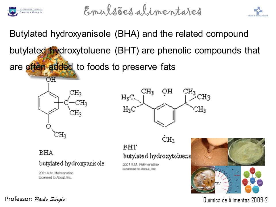 Professor: Paulo Sérgio Química de Alimentos 2009-2 Emulsões alimentares Butylated hydroxyanisole (BHA) and the related compound butylated hydroxytolu